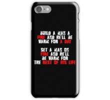 Build a man a fire and hell be warm for a day, Set a man on fire and hell be warm for the rest of his life iPhone Case/Skin