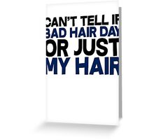 Can't tell if bad hair day or just my hair Greeting Card