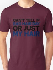 Can't tell if bad hair day or just my hair T-Shirt