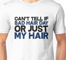 Can't tell if bad hair day or just my hair Unisex T-Shirt