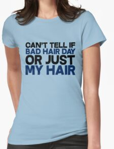 Can't tell if bad hair day or just my hair Womens Fitted T-Shirt