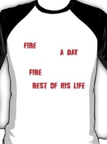Build a man a fire and hell be warm for a day, Set a man on fire and hell be warm for the rest of his life T-Shirt
