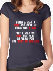 Build a man a fire and hell be warm for a day, Set a man on fire and hell be warm for the rest of his life Women's Fitted Scoop T-Shirt