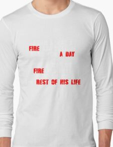 Build a man a fire and hell be warm for a day, Set a man on fire and hell be warm for the rest of his life Long Sleeve T-Shirt