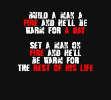 Build a man a fire and hell be warm for a day, Set a man on fire and hell be warm for the rest of his life Unisex T-Shirt