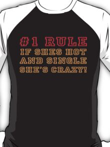 If shes hot and single shes crazy T-Shirt