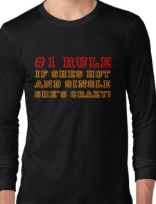 If shes hot and single shes crazy Long Sleeve T-Shirt