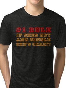If shes hot and single shes crazy Tri-blend T-Shirt