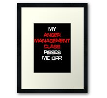 My anger management class pisses me off! Framed Print