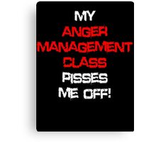 My anger management class pisses me off! Canvas Print