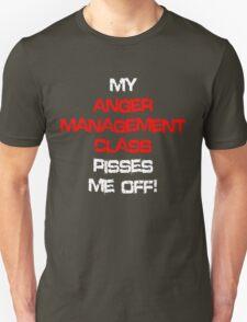 My anger management class pisses me off! T-Shirt