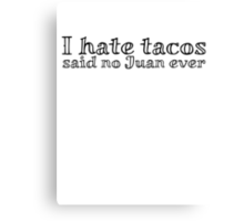 I hate tacos said no Juan ever Canvas Print