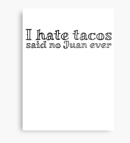 I hate tacos said no Juan ever Metal Print