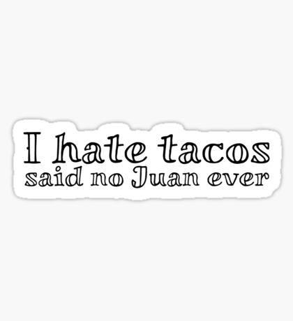 I hate tacos said no Juan ever Sticker