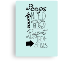 Peeps Need To Respect Themselves  Canvas Print