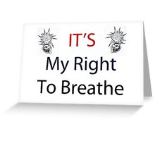 It's My Right To Breathe Greeting Card