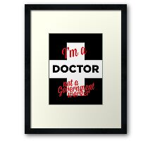 i'm a doctor not a government worker Framed Print