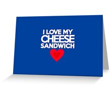 I love my cheese sandwich Greeting Card
