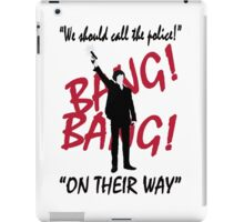 """We should call the police!""  iPad Case/Skin"
