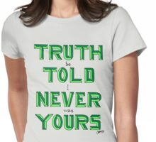 Truth Be Told I Never Was Yours Womens Fitted T-Shirt