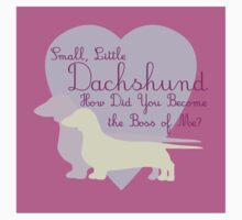"""Small, Little Dachshund How Did You Become the Boss of Me?"" Doxie Weenie Dog Pink Purple Girly Girlie Silhouette  Kids Clothes"