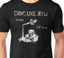 Drive Like Jehu Unisex T-Shirt