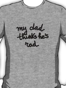 My dad thinks he's rad - KIDS T-Shirt