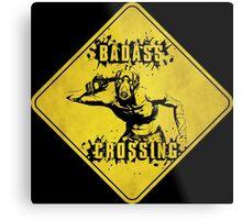 Badass Crossing (Worn Sign) Metal Print