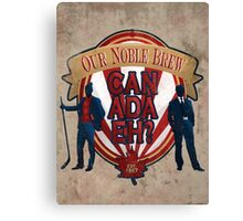 Canadian Noble Brew Eh! Canvas Print