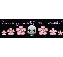 """""""Love yourself to death.""""  Photographic Print"""