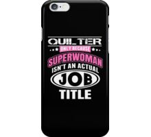 Quilter Only Because Supperwoman Isn't An Actual Job Title - Funny Tshirts iPhone Case/Skin