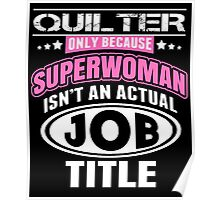 Quilter Only Because Supperwoman Isn't An Actual Job Title - Funny Tshirts Poster