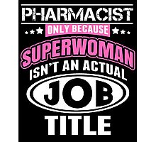 Pharmacist Only Because Super Woman Isn't An Actual Job Title - Custom Tshirts Photographic Print