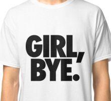 Girl Bye  Classic T-Shirt