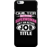 Quilter Only Because Super Woman Isn't An Actual Job Title - Funny Tshirts iPhone Case/Skin