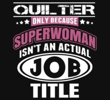 Quilter Only Because Super Woman Isn't An Actual Job Title - Funny Tshirts by custom333