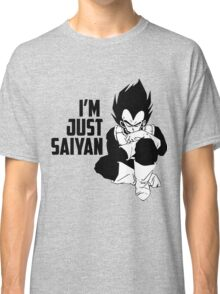 I'm Just Saiyan Classic T-Shirt