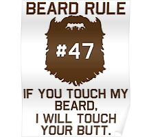 Beard Rule #47 If You ToucH My Beard I Will Touch Your Butt Poster