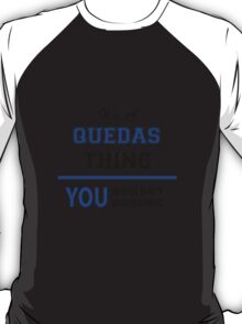 It's a QUEDAS thing, you wouldn't understand !! T-Shirt