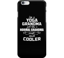 I'm A Yoga Grandma Just Like A Normal Grandma Except Much Cooler - Tshirts & Hoodies iPhone Case/Skin