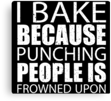 I Bake Because Punching People Is Frowned Upon - TShirts & Hoodies Canvas Print