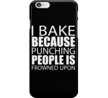 I Bake Because Punching People Is Frowned Upon - TShirts & Hoodies iPhone Case/Skin
