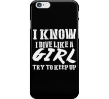 I Know I Dive Like A Girl Try To Keep Up - Tshirts & Hoodies iPhone Case/Skin