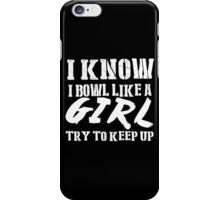 I Know I Bowl Like A Girl Try To Keep Up - Tshirts & Hoodies iPhone Case/Skin