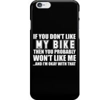 If You Don't Like My Bike Then You Probably Won't Like Me And I'm Okay With That - Tshirts & Hoodies iPhone Case/Skin