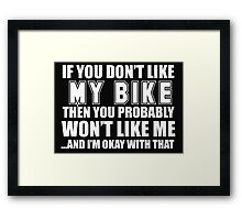 If You Don't Like My Bike Then You Probably Won't Like Me And I'm Okay With That - Tshirts & Hoodies Framed Print