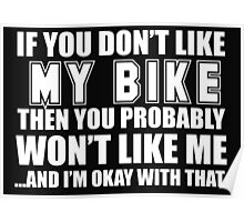 If You Don't Like My Bike Then You Probably Won't Like Me And I'm Okay With That - Tshirts & Hoodies Poster