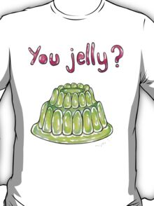 You Jelly? T-Shirt