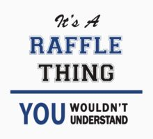It's a RAFFLE thing, you wouldn't understand !! by thinging