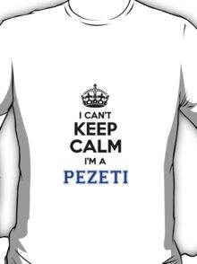 I cant keep calm Im a PEZETI T-Shirt